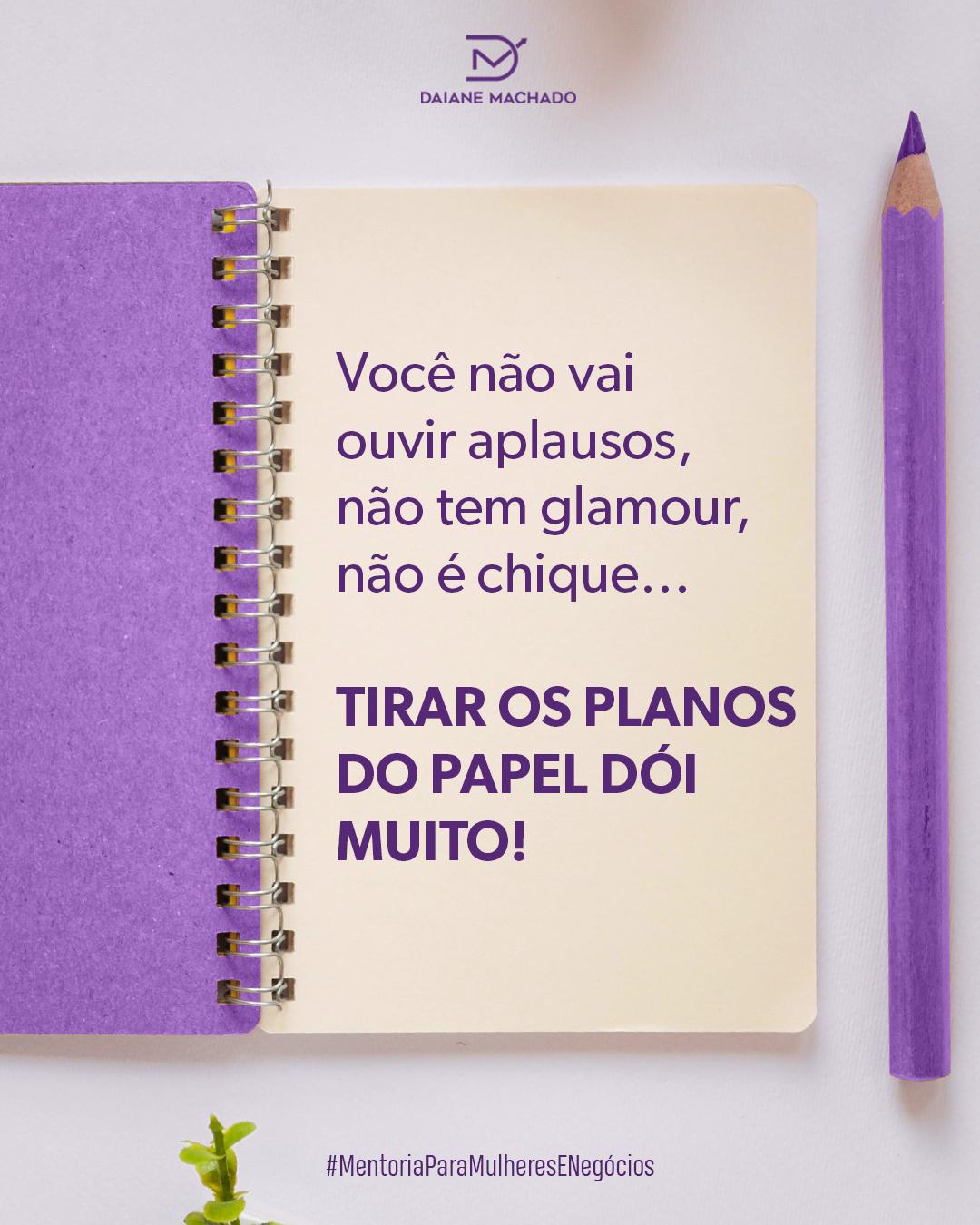 DAIANE MACHADO - Você não vai ouvir aplausos, não tem glamour, não é chique… Tirar os planos do papel dói muito